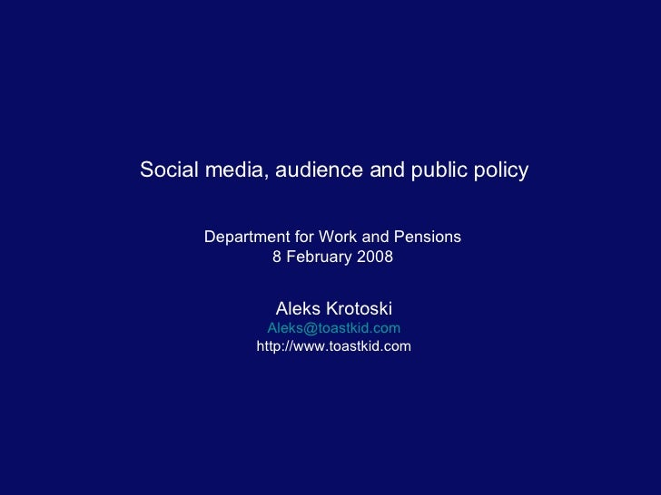 Department for Work and Pensions 8 February 2008 Aleks Krotoski [email_address] http://www.toastkid.com Social media, audi...