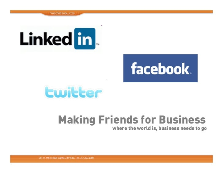 Making Business Friends - Using Linkedin, Facebook and Twitter for Business