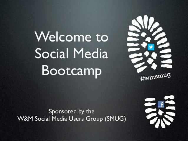 Welcome to     Social Media      Bootcamp                        #wm smug         Sponsored by theW&M Social Media Users G...