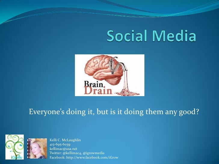 Social Media<br />Everyone's doing it, but is it doing them any good? <br />Kelli C. McLaughlin <br />413-695-6039  <br />...