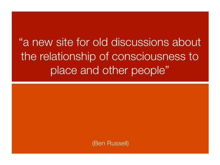 """a new site for old discussions about  the relationship of consciousness to         place and other people""               ..."