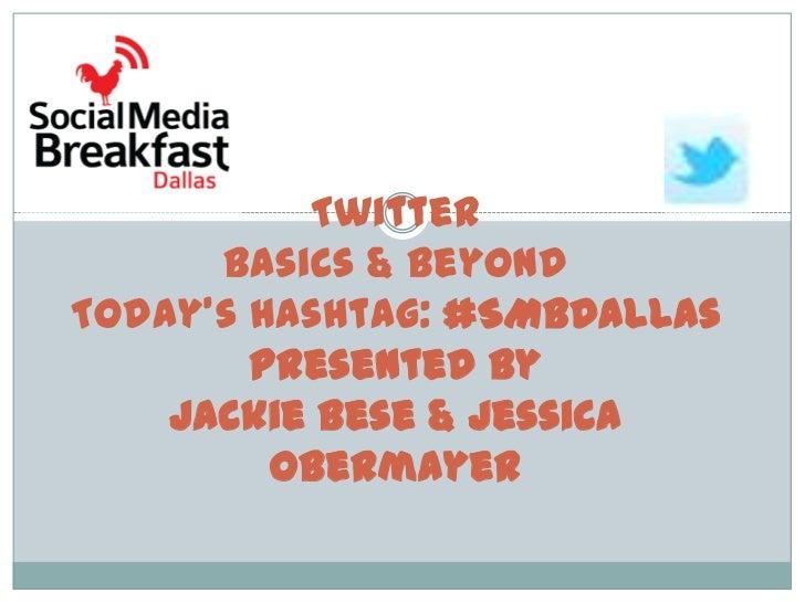 TwitterBasics & BeyondToday's Hashtag: #SMBDallasPresented byJackie Bese & Jessica Obermayer<br />