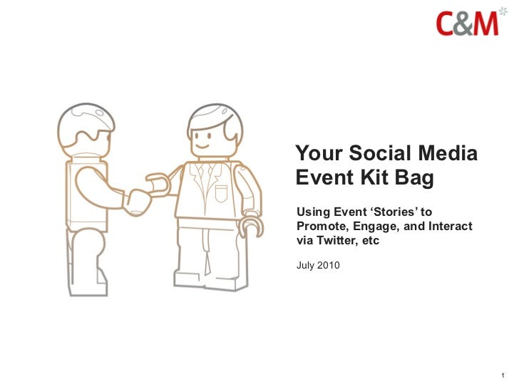 Your Social Media Event Kit Bag Using Event 'Stories' to Promote, Engage, and Interact via Twitter, etc  July 2010        ...