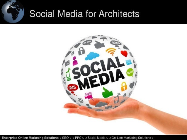 Social Media for Architects 1Enterprise Online Marketing Solutions < SEO > < PPC > < Social Media > < On-Line Marketing So...