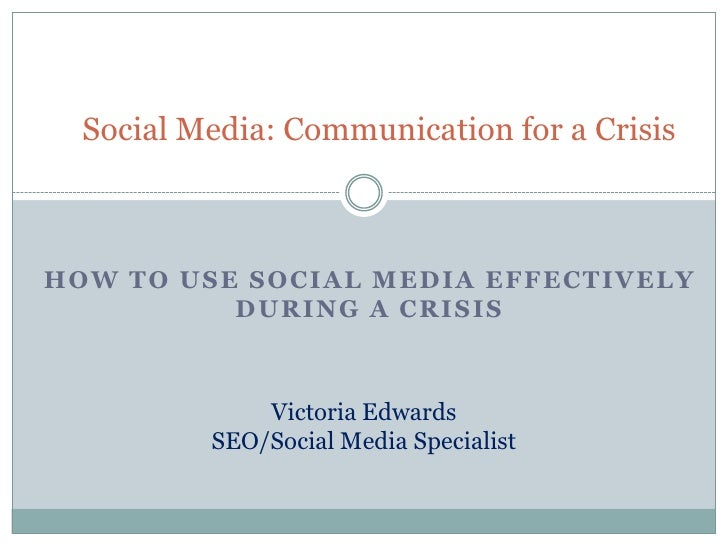 Social Media: Communication for a Crisis<br />How to use social media effectively during a crisis<br />Victoria Edwards <b...