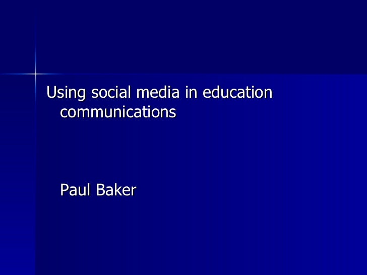 <ul><li>Using social media in education communications Paul Baker </li></ul>