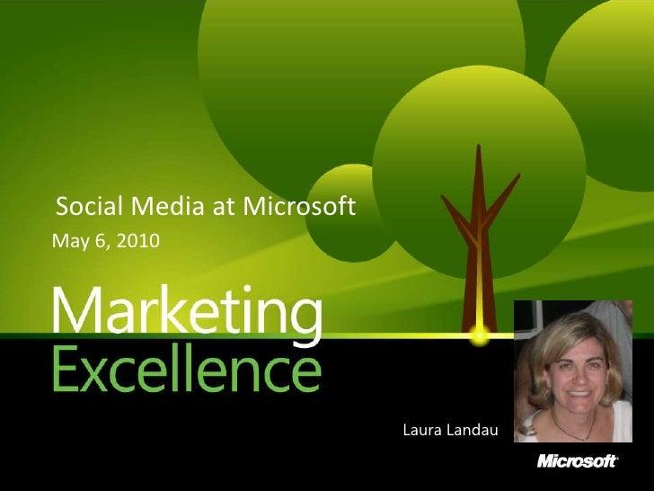Social Media at Microsoft<br />May 6, 2010<br />Laura Landau<br />