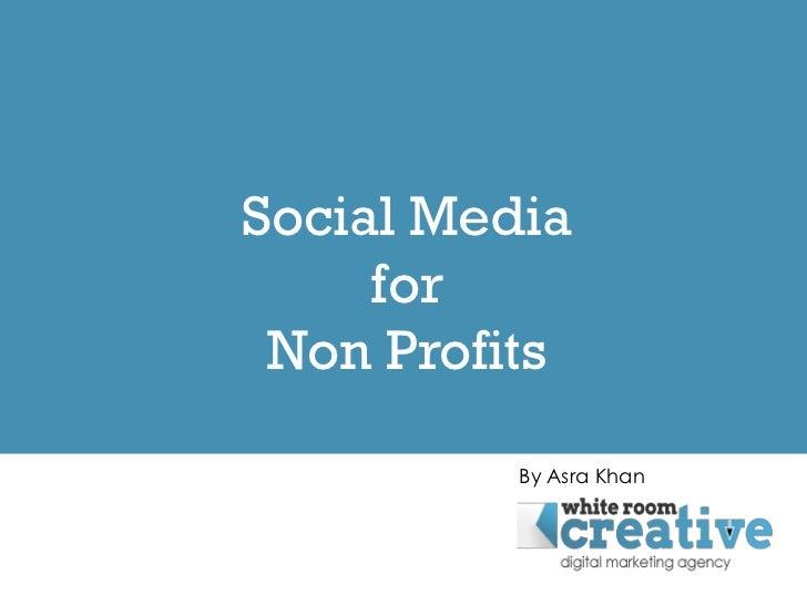Social Media     for Non Profits          By Asra Khan
