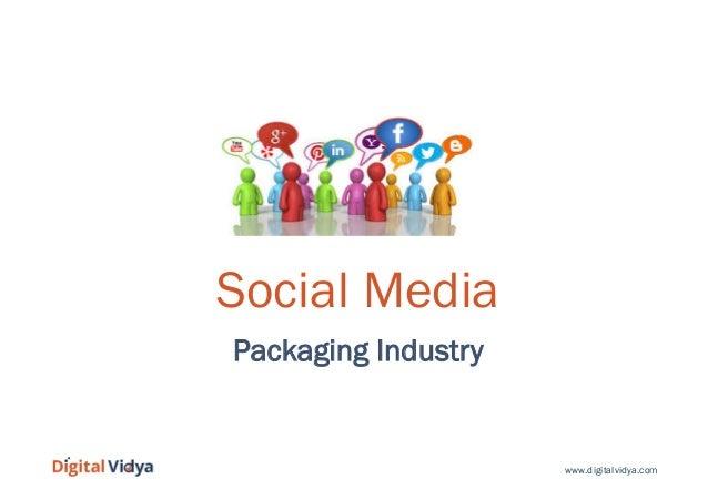 www.digitalvidya.com Social Media Packaging Industry
