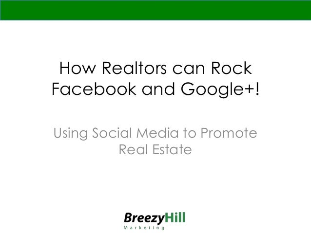 How Realtors can Rock Facebook and Google+! Using Social Media to Promote Real Estate