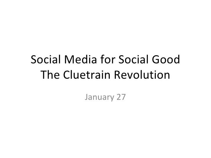 Social Media for Social Good The Cluetrain Revolution January 27