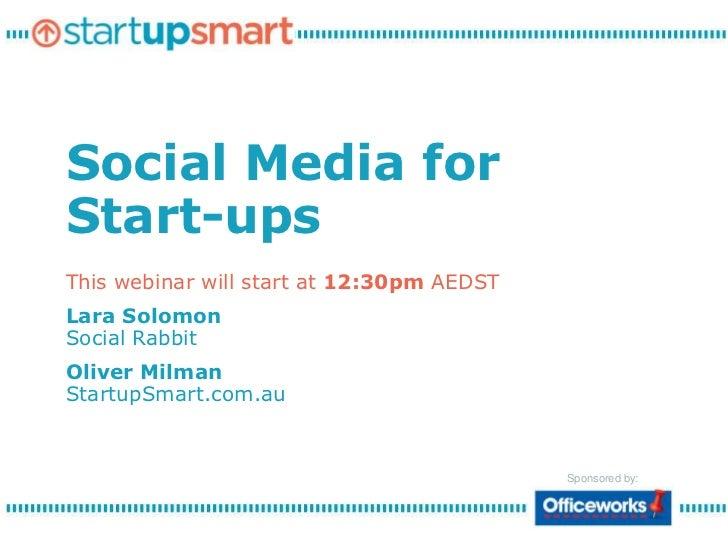 Social Media for Start-ups<br />This webinar will start at 12:30pm AEDST<br />Lara SolomonSocial Rabbit<br />Oliver Milman...