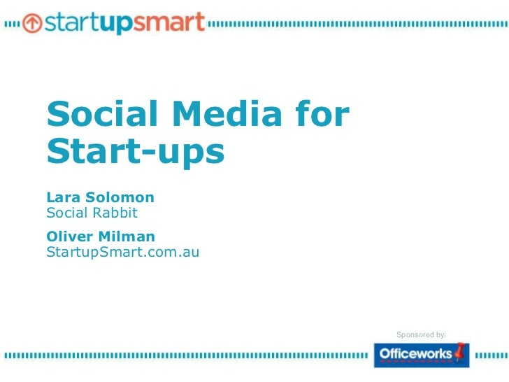 Social Media forStart-upsLara SolomonSocial RabbitOliver MilmanStartupSmart.com.au                      Sponsored by: