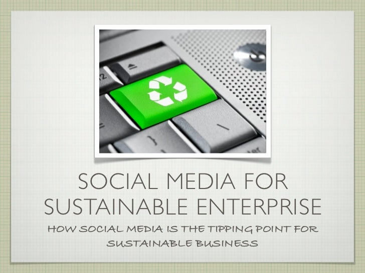 SOCIAL MEDIA FORSUSTAINABLE ENTERPRISEHOW SOCIAL MEDIA IS THE TIPPING POINT FOR        SUSTAINABLE BUSINESS
