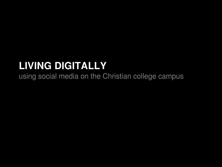 LIVING DIGITALLY using social media on the Christian college campus