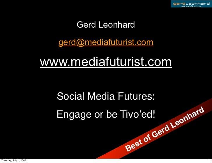 www.mediafuturist.com                                   Gerd Leonhard                            gerd@mediafuturist.com   ...