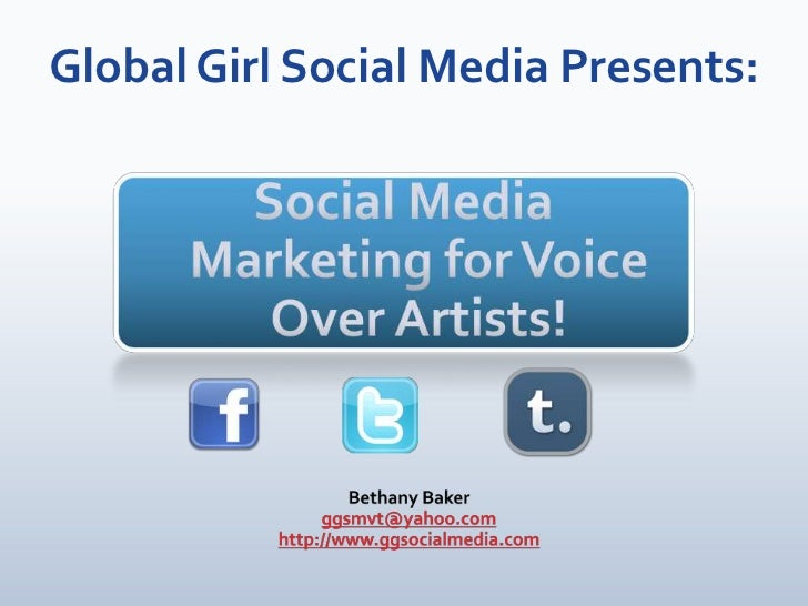 Global Girl Social Media Presents:<br />Social Media Marketing for Voice Over Artists!<br />Bethany Baker<br />ggsmvt@yaho...