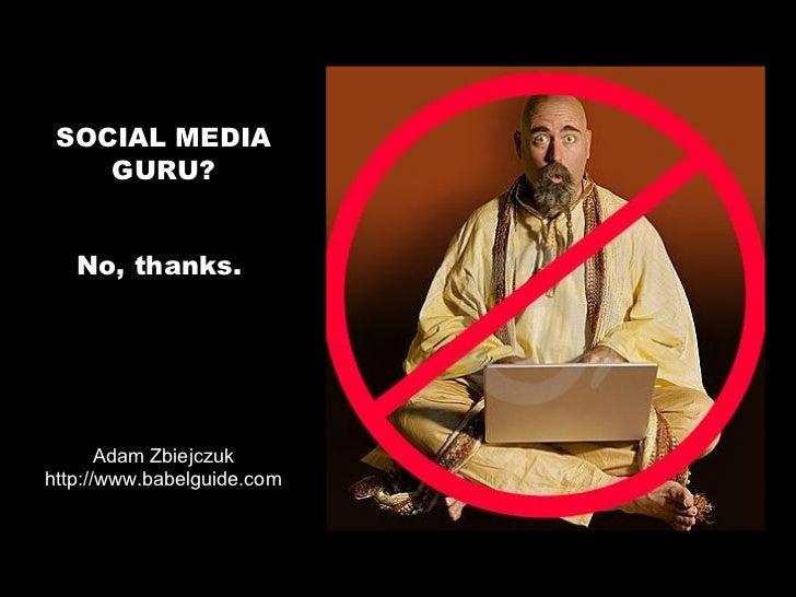 Social Media Guru? No Thanks!