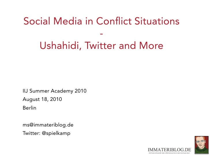 Social Media in Conflict Situations                  -    Ushahidi, Twitter and More    IIJ Summer Academy 2010 August 18, ...