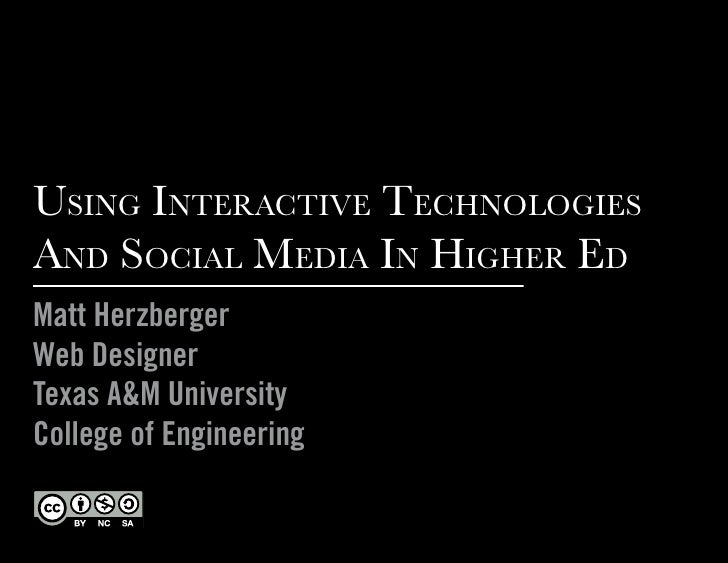 Using interactive technologies and social Media in higher ed Matt Herzberger Web Designer Texas A&M University College of ...
