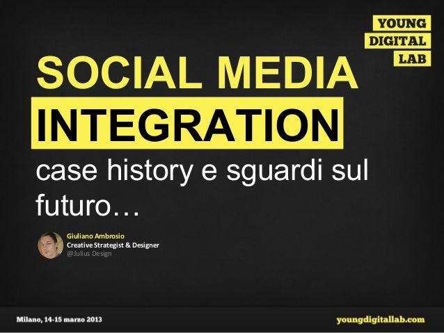 SOCIAL MEDIAINTEGRATIONcase history e sguardi sulfuturo…  Giuliano Ambrosio  Creative Strategist & Designer  @Julius Design