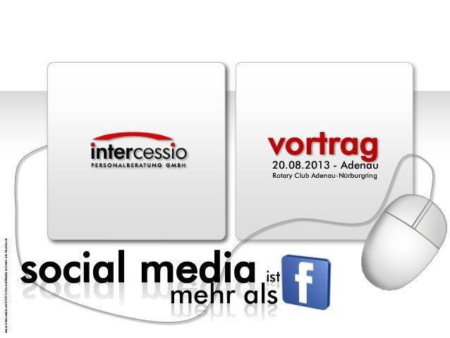 www.intercessio.de©20131SocialMediaistmehralsFacebook vortrag mehr als 20.08.2013 - Adenau social media ist