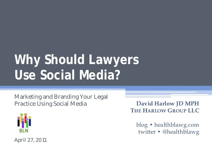 1Why Should LawyersUse Social Media?Marketing and Branding Your LegalPractice Using Social Media           David Harlow JD...