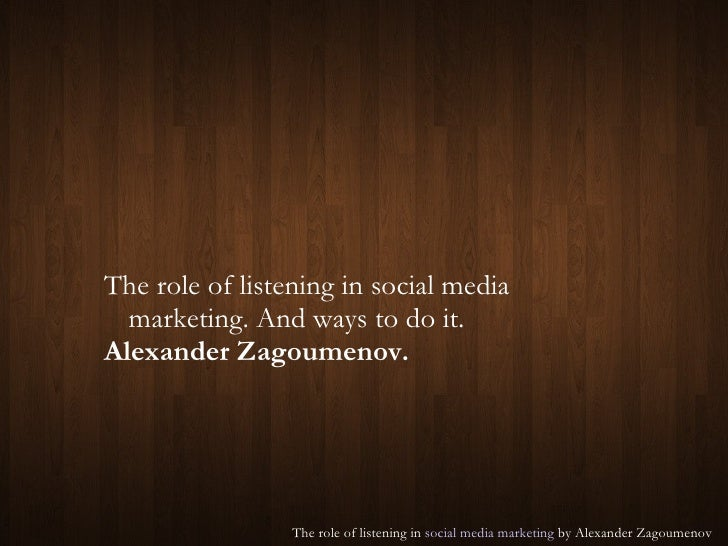 The role of listening in social media marketing. And ways to do it. Alexander Zagoumenov.