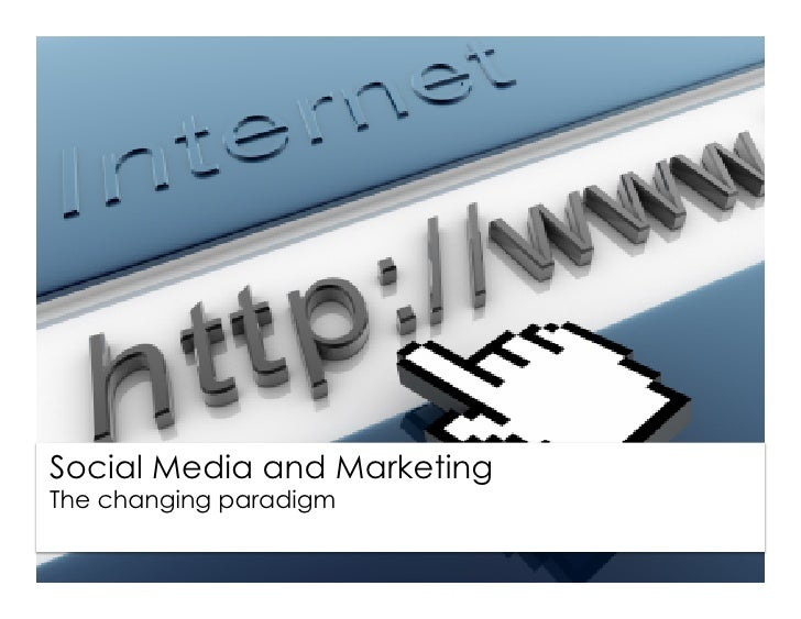Social Media and Marketing The changing paradigm