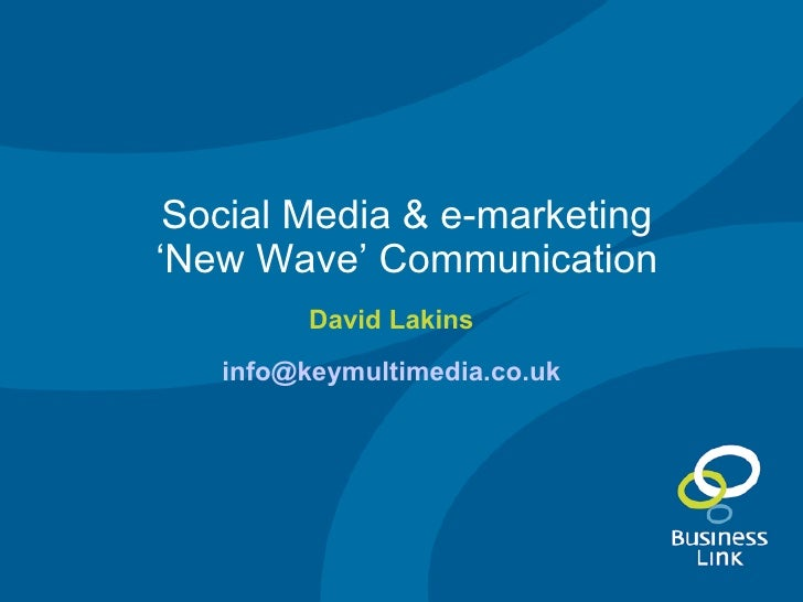 Social Media & e-marketing 'New Wave' Communication David Lakins [email_address]