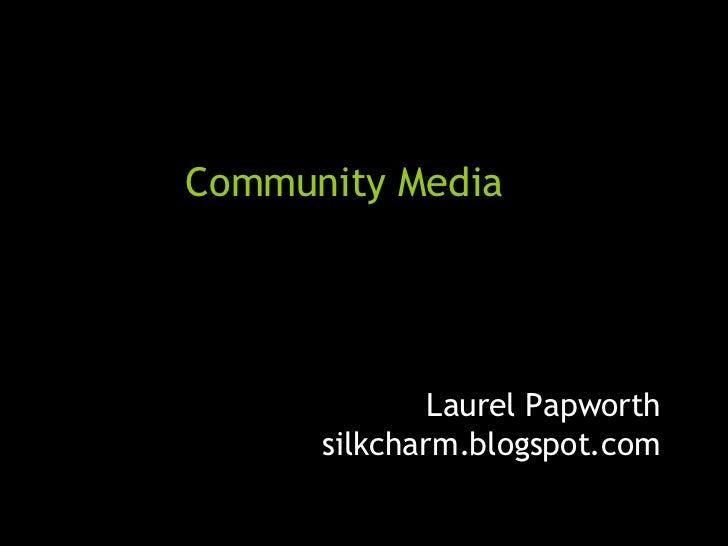 Community Media Laurel Papworth silkcharm.blogspot.com