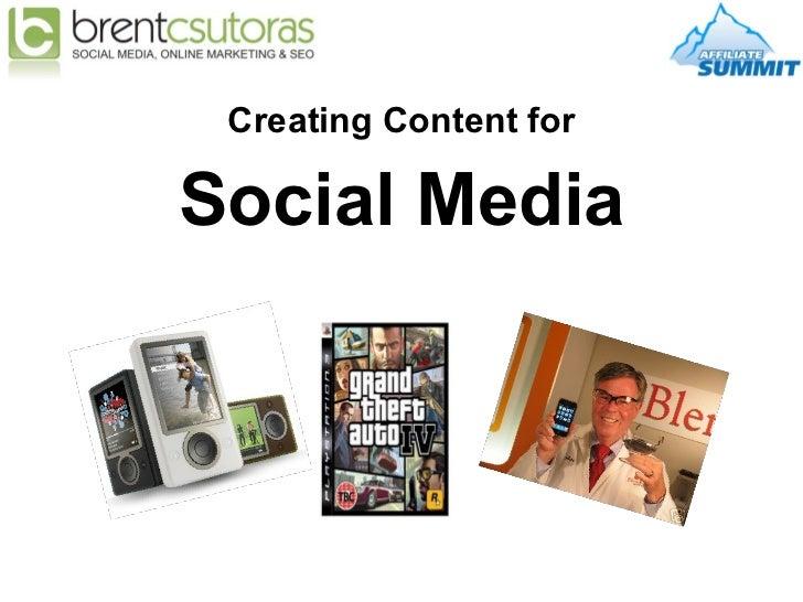 <ul><li>Creating Content for </li></ul><ul><li>Social Media </li></ul>