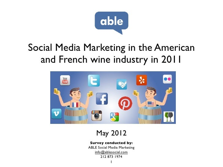 Social Media Marketing in the American  and French wine industry in 2011                 May 2012              Survey cond...