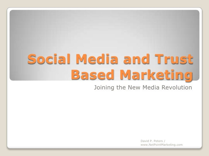 Social Media and Trust Based Marketing<br />Joining the New Media Revolution<br />David P. Peters / www.NetPointMarketing....