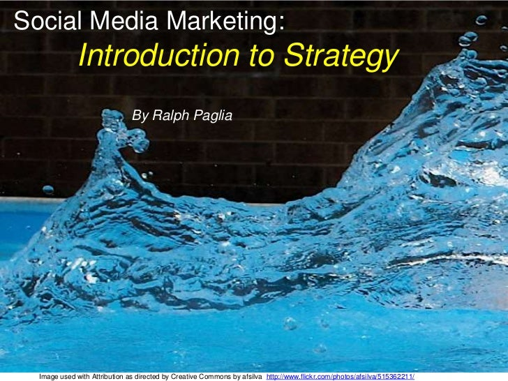 Social Media Marketing:Introduction to StrategyBy Ralph Paglia<br />Image used with Attribution as directed by Creative Co...