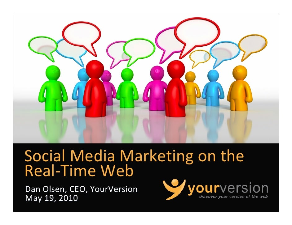 Social Media Marketing on the  Real‐Time Web Dan Olsen, CEO, YourVersion May 19, 2010                               Copyri...