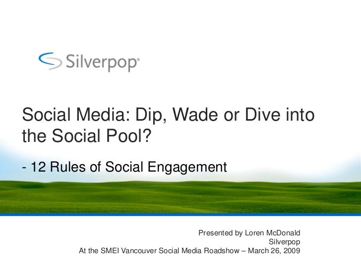 Social Media: Dip, Wade or Dive into the Social Pool? - 12 Rules of Social Engagement                                     ...