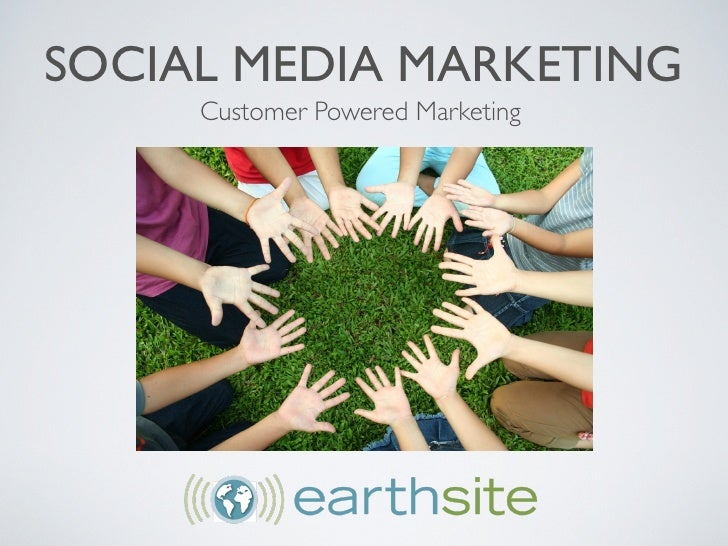 SOCIAL MEDIA MARKETING      Customer Powered Marketing
