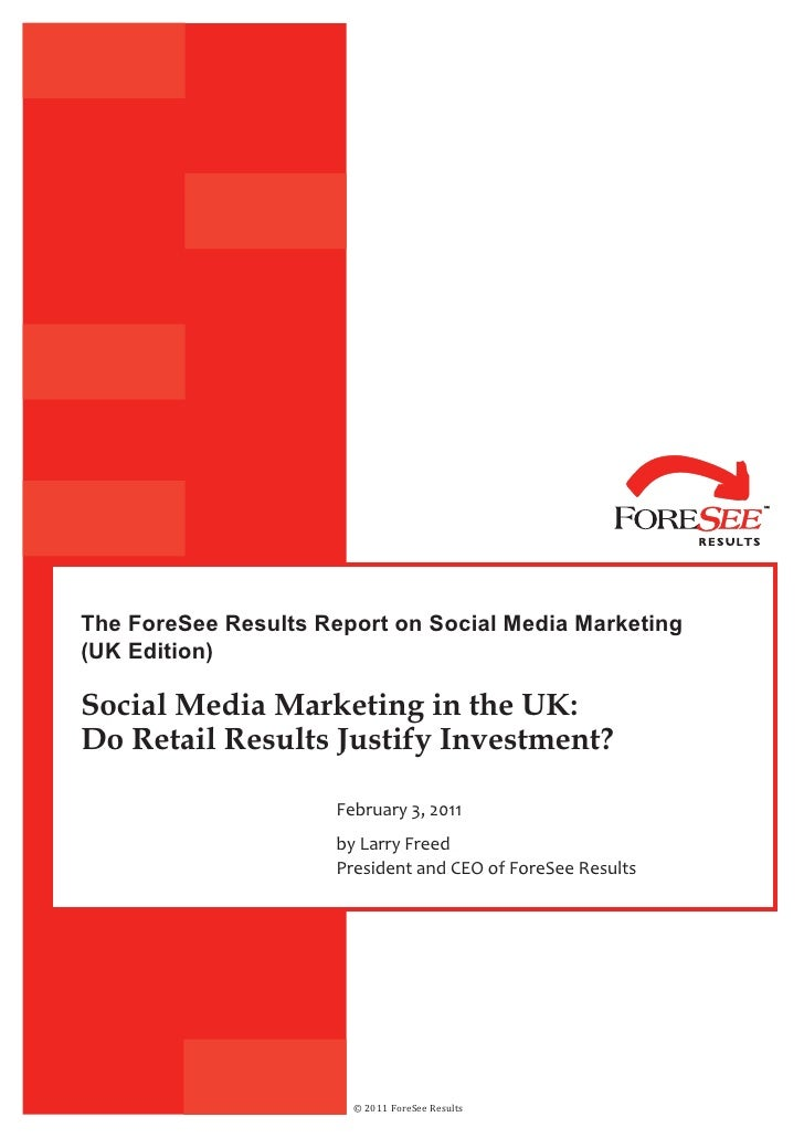 The ForeSee Results Report on Social Media Marketing(UK Edition)Social Media Marketing in the UK:Do Retail Results Justify...