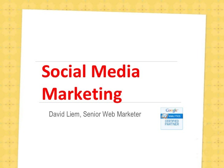 Social Media Marketing<br />David Liem, Senior Web Marketer<br />