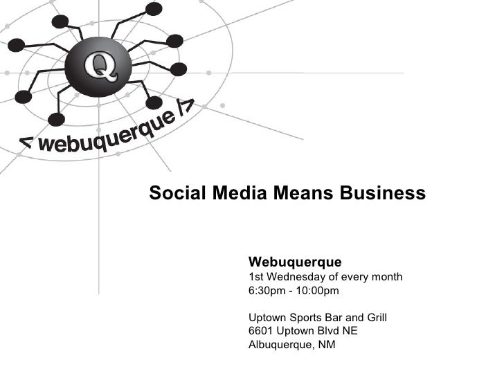 Social Media Means Business Webuquerque 1st Wednesday of every month 6:30pm - 10:00pm Uptown Sports Bar and Grill 6601 Upt...