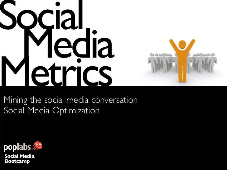 ocial     Media      etrics Mining the social media conversation Social Media Optimization    Social Media Bootcamp