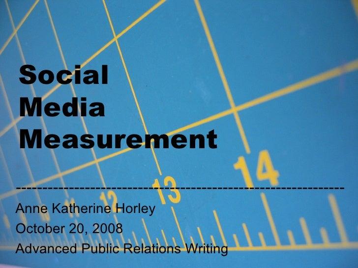 Social  Media  Measurement -------------------------------------------------------------- Anne Katherine Horley October 20...