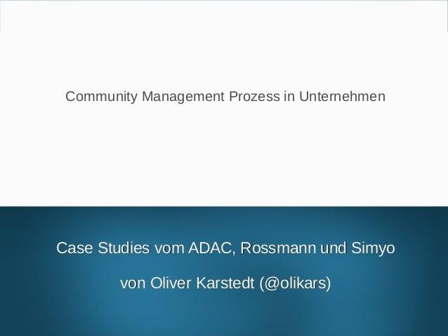 Community Management Prozesse in Unternehmen Case Studies vom ADAC, Rossmann und SimyoCase Studies vom ADAC, Rossmann und ...