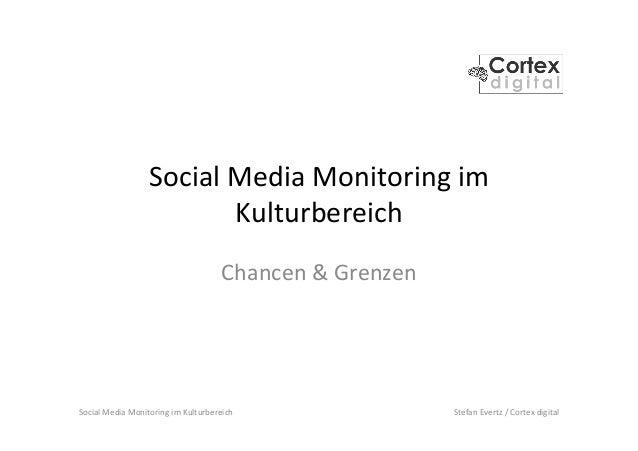Social  Media  Monitoring  im  Kulturbereich   Stefan  Evertz  /  Cortex  digital   Social  Media  ...