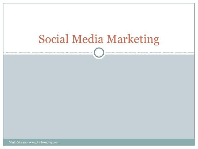 Social Media MarketingMark OLeary - www.irishwebhq.com