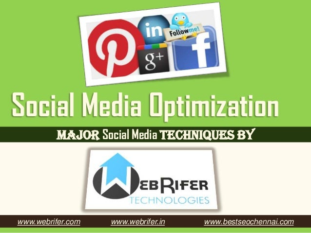 Social Media Optimization Major Social Media techniques by  www.webrifer.com  www.webrifer.in  www.bestseochennai.com
