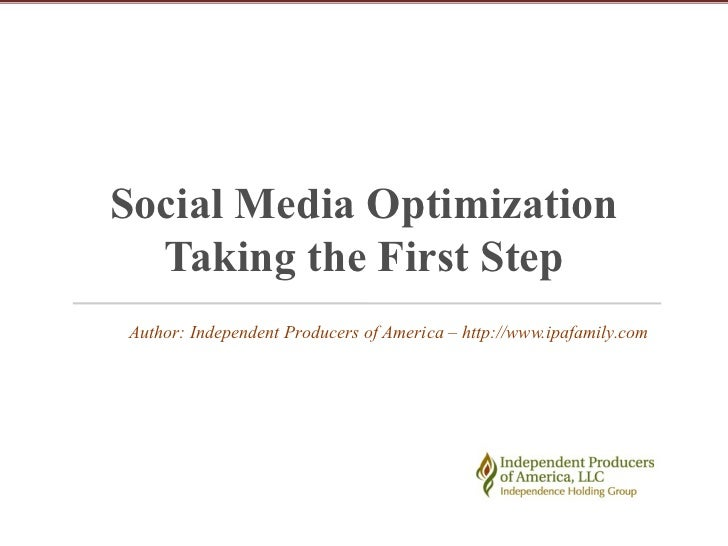 Social Media Optimization  Taking the First StepAuthor: Independent Producers of America – http://www.ipafamily.com