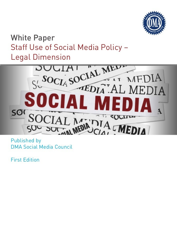 White PaperStaff Use of Social Media Policy –Legal DimensionPublished byDMA Social Media CouncilFirst Edition