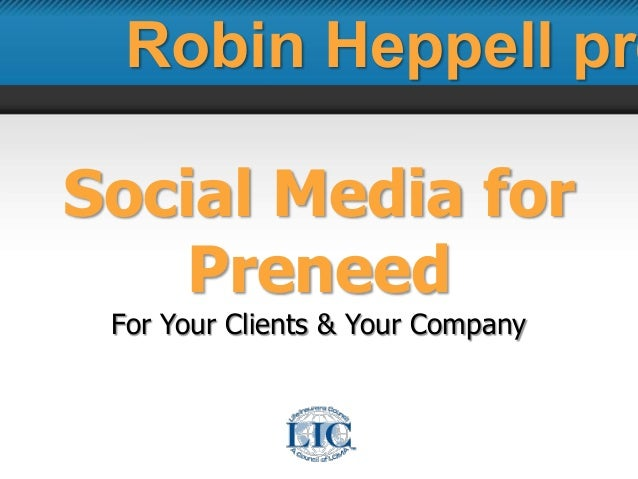 Social Media for Preneed For Your Clients & Your Company Robin Heppell pre